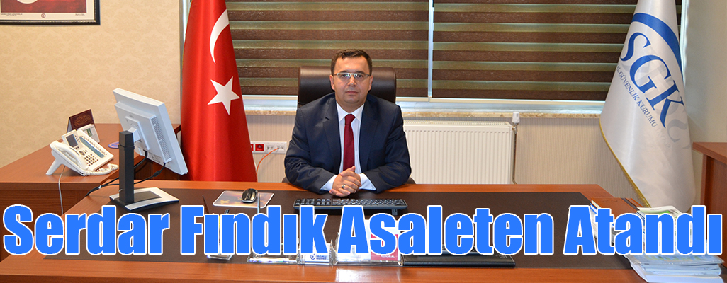 Serdar Fındık Asaleten Atandı!